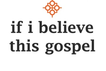If I believe this Gospel